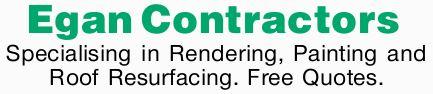 Egan Contractors   Specialising in:    Rendering  Painting  Roof Resurfacing...