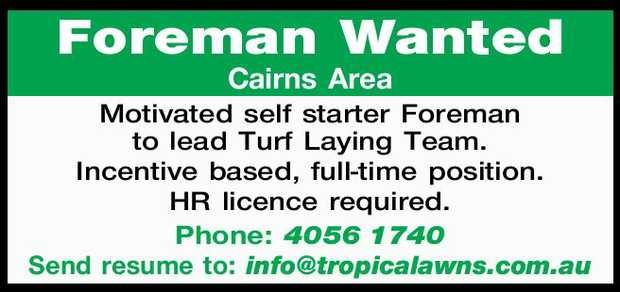 Foreman Wanted   Cairns Area   Motivated self starter Foreman to lead Turf Laying Team. ...