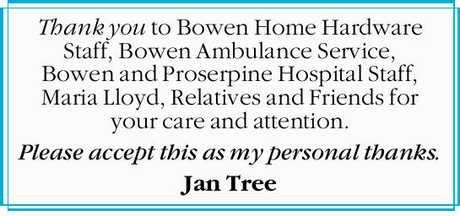 <p> Thank you to Bowen Home Hardware Staff, Bowen Ambulance Service, Bowen and Proserpine Hospital...