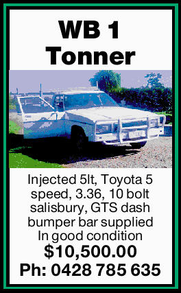 <p> WB 1 Tonner<br /> <br /> Injected 5lt, Toyota 5 speed, 3.36, 10 bolt salisbury,<br /> GTS...</p>