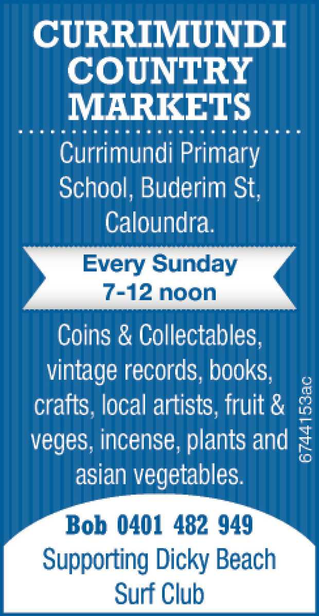 Currimundi Primary School, Buderim St, Caloundra. Every Sunday 7-12 noon Coins & Collectables...