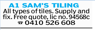 A1 SAM'S TILING All types of tiles. Supply and fix. Free quote, lic no. 94568c