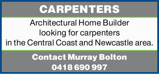 CARPENTERS Architectural Home Builder looking for carpenters in the Central Coast and Newcastle a...