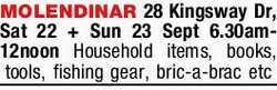 MOLENDINAR 28 Kingsway Dr   Sat 22 + Sun 23 Sept 6.30am-12noon   Household items, books,...