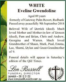WHITE Eveline Gwendoline Aged 89 years formerly of Gateway Palm Resort, Redbank Passed away peaceful...
