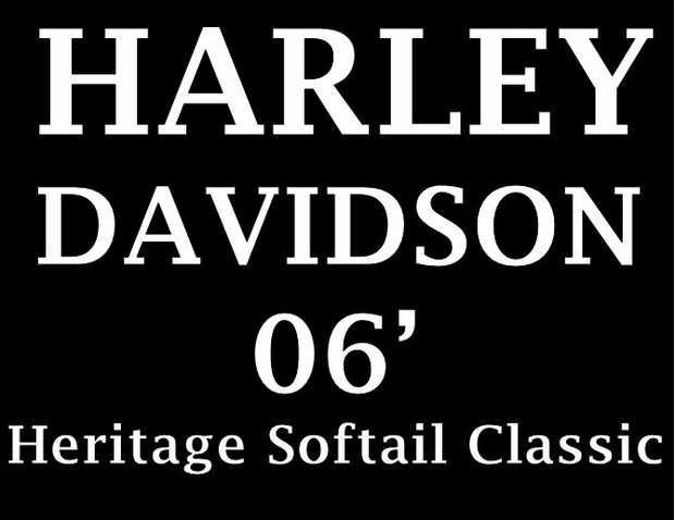 HARLEY DAVIDSON 06   Heritage Softail Classic   RWC   12 month reg.     ...