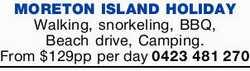 MORETON ISLAND HOLIDAY   Walking, snorkeling, BBQ, Beach drive, Camping.   From $129 per...