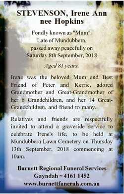 "STEVENSON, Irene Ann nee Hopkins Fondly known as ""Mum"". Late of Mundubbera, passed away pe..."