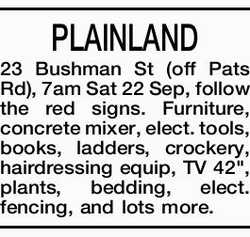 PLAINLAND 23 Bushman St (off Pats Rd), 7am Sat 22 Sep, follow the red signs. Furniture, concrete...