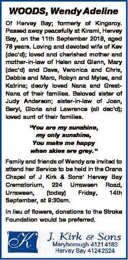 WOODS, Wendy Adeline Of Hervey Bay; formerly of Kingaroy. Passed away peacefully at Kirami, Hervey B...