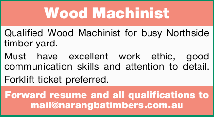 Wood Machinist   Qualified Wood Machinist for busy Northside timber yard. Must have excellent...