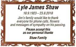 Lyle James Shaw 18.9.1923  23.8.2018 Jim's family would like to thank everyone for phone calls,...