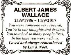 ALBERT JAMES WALLACE 21/9/1986  11/9/2017 You were someone very special, You're in our thoughts...