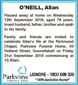 O'NEILL, Allan Passed away at home on Wednesday 12th September 2018, aged 78 years. loved husban...