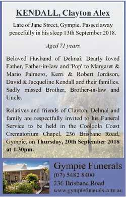 KENDALL, Clayton Alex Late of Jane Street, Gympie. Passed away peacefully in his sleep 13th Septembe...
