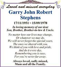 Loved and missed everyday Garry John Robert Stephens 17/11/1951  15/09/1978 In loving memory of our...