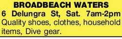6 Delungra St, Sat.    7am-2pm Quality shoes,    clothes, household items,    Dive ge...