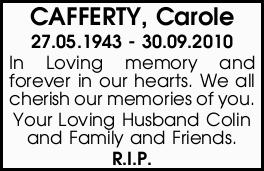 CAFFERTY, Carole    27.05.1943 - 30.09.2010    In Loving memory and forever in our hearts.