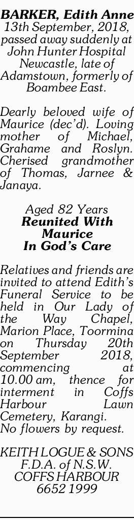 <p> BARKER, Edith Anne </p> <p> 13th September, 2018, passed away suddenly at John Hunter...</p>