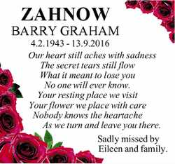 ZAHNOW BARRY GRAHAM 4.2.1943 - 13.9.2016 Our heart still aches with sadness The secret tears stil...