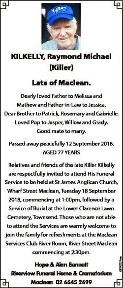 KILKELLY, Raymond Michael (Killer) Late of Maclean. Dearly loved Father to Melissa and Mathew and Fa...