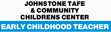 JOHNSTONE TAFE & COMMUNITY CHILDRENS CENTER 
