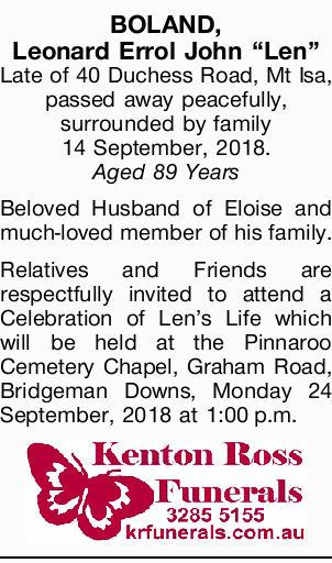 "BOLAND, Leonard Errol John ""Len""   Late of 40 Duchess Road, Mt Isa, passed away pea..."
