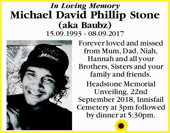 In Loving Memory Michael David Phillip Stone (aka Baubz)   15.09.1993 - 08.09.2017   Fore...