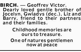 BIRCH, Geoffrey Victor.    Dearly loved gentle brother of Jocelyn, Gwladys (dec.), Liz and Ba...