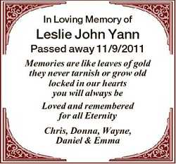 In Loving Memory of Leslie John Yann Passed away 11/9/2011 Memories are like leaves of gold they nev...