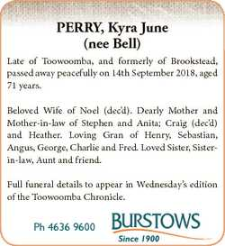 PERRY, Kyra June (nee Bell) Late of Toowoomba, and formerly of Brookstead, passed away peacefully on...