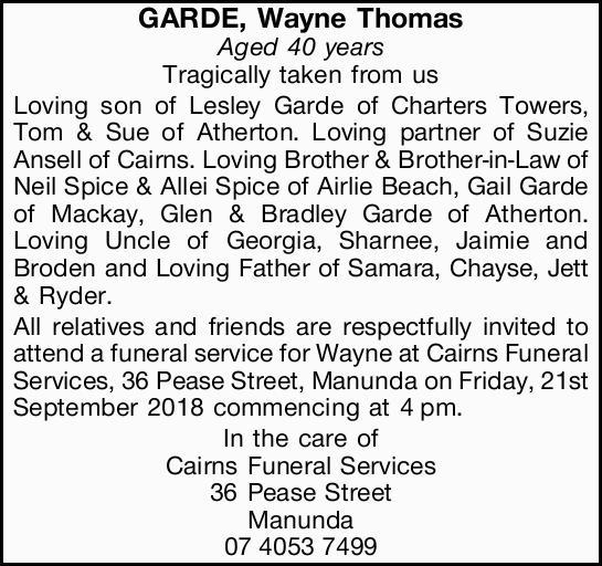 WAYNE THOMAS GARDE Aged 40 years Tragically taken from us  Loving son of Lesley Garde of...