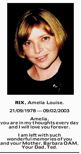 RIX, Amelia Louise.   21/09/1978 _ 09/02/2003   Amelia, you are in my thoughts every day...