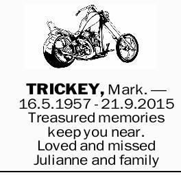 TRICKEY, Mark. _   16.5.1957 - 21.9.2015   Treasured memories keep you near. Loved and mi...