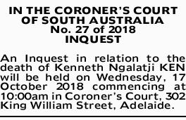 IN THE CORONER'S COURT OF SOUTH AUSTRALIA   No. 27 of 2018 INQUEST   An Inquest in re...