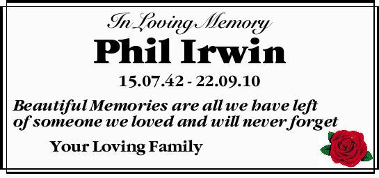 In Loving Memory    Phil Irwin    15.07.42 - 22.09.10    Beautiful Memories are all w...