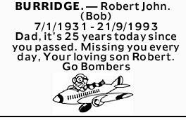 BURRIDGE. _ Robert John. (Bob) 7/1/1931 - 21/9/1993 Dad, it's 25 years today since you passed...