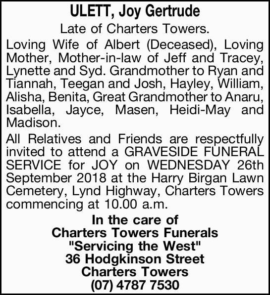 ULETT, Joy Gertrude    Late of Charters Towers. Loving Wife of Albert (Deceased), Loving Moth...