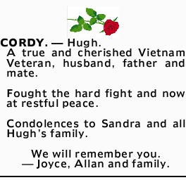 CORDY. _ Hugh. A true and cherished Vietnam Veteran, husband, father and mate. Fought the hard fi...