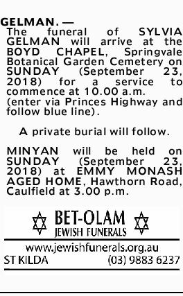 GELMAN.   _ The funeral of SYLVIA GELMAN will arrive at the BOYD CHAPEL, Springvale Botanical...