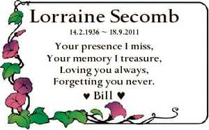 Lorraine Secomb 14.2.1936  18.9.2011 Your presence I miss, Your memory I treasure, Loving you always...