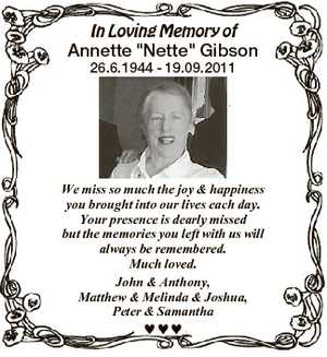 "In Loving Memory of Annette ""Nette"" Gibson 26.6.1944 - 19.09.2011 We miss so much the joy..."