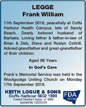 LEGGE Frank William 11th September 2018, peacefully at Coffs Harbour Health Campus, late of Sandy...