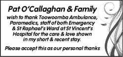 Pat O'Callaghan & Family wish to thank Toowoomba Ambulance, Paramedics, staff of both E...