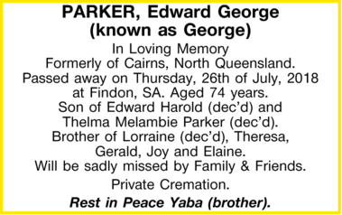 PARKER, Edward George (known as George)   In Loving Memory Formerly of Cairns, North Queens...
