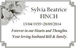 Sylvia Beatrice FINCH 13/04/193520/09/2014 Forever in our Hearts and Thoughts. Your loving husband B...