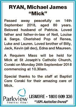 "RYAN, Michael James ""Mick"" Passed away peacefully on 14th September 2018, aged 80 years. B..."