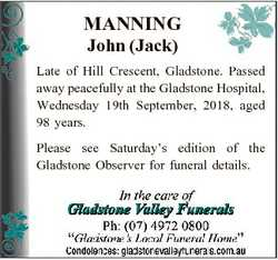 MANNING John (Jack) Late of Hill Crescent, Gladstone. Passed away peacefully at the Gladstone Hospit...