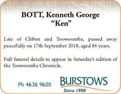 "BOTT, Kenneth George ""Ken"" Late of Clifton and Toowoomba, passed away peacefully on 17th S..."