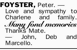 FOYSTER, Peter.   Love and sympathy to Charlene and family.   Many fond memories   Th...